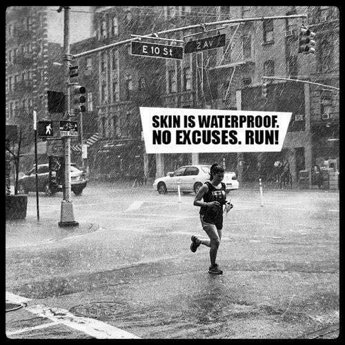 Skin is waterproof. No Excuses. RUn