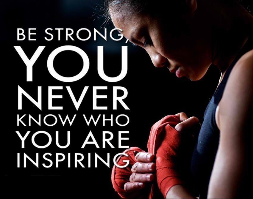 Be strong as you never know who you are inspiring