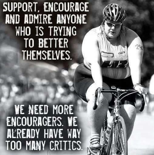 Support, encourage and admire anyone who is trying to better themselves
