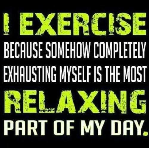 Exercising is the most relaxing part of my day