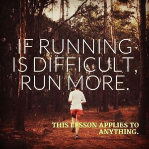 If running is difficult, run more